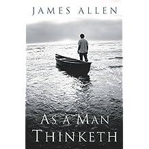 As a Man Thinketh -- Original 1902 Edition (English Edition)