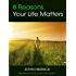 8 Reasons Your Life Matters
