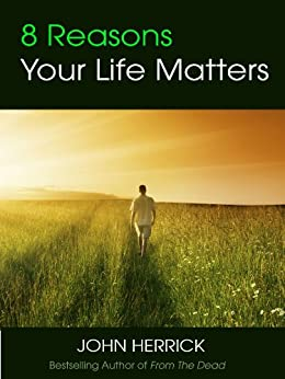8 Reasons Your Life Matters by [Herrick, John]