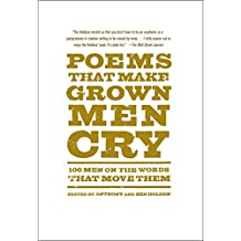 Poems That Make Grown Men Cry: 100 Men on the Words That Move Them (English Edition)