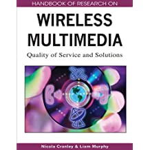Handbook of Research on Wireless Multimedia: Quality of Service and Solutions
