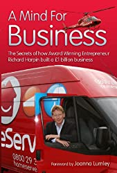 A Mind for Business: The Secrets of How Award Winning Entrepreneur Richard Harpin Built a £1 Billion Business