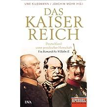 Das Kaiserreich: Deutschland unter preußischer Herrschaft - Von Bismarck bis Wilhelm II. - Ein SPIEGEL-Buch