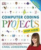 Computer Coding Projects For Kids: A Step-by-Step Visual Guide to Creating Your Own Scratch Projects by Carol Vorderman