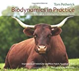 Biodynamics in Practice: Life on a Community Owned Farm: Impressions of Tablehurst and Plaw Hatch, Sussex, England by Petherick, Tom (2011) Hardcover