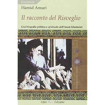 Il Racconto Del Risveglio. Una Biografia Politica E Spirituale Dell'imam Khomeini