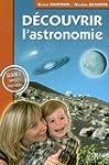 D�couvrir l'Astronomie, les Guides Si...