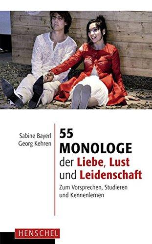 55 Monologe der Liebe, Lust und Leidenschaft: Zum Vorsprechen, Studieren und Kennenlernen