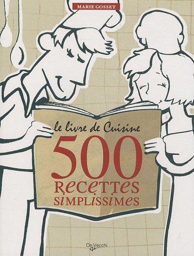 Le livre de Cuisine : 500 recettes simplissimes par Marie Gosset