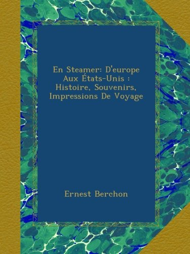 En Steamer: D'europe Aux États-Unis : Histoire, Souvenirs, Impressions De Voyage