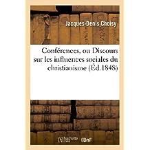 Conferences, Ou Discours Sur Les Influences Sociales Du Christianisme (Religion)