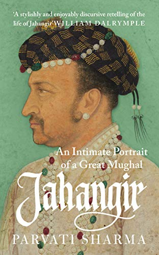 Jahangir: An Intimate Portrait of a Great Mughal