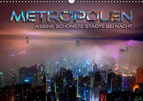 Metropolen - Asiens schönste Städte bei Nacht (Wandkalender 2019 DIN A3 quer): Stimmungsvolle Stadtansichten, Skylines und Panoramen der ... (Monatskalender, 14 Seiten ) (CALVENDO Orte)