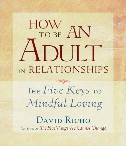 How to Be an Adult in Relationships: The Five Keys to Mindful Loving by Richo, David (2013) Audio CD