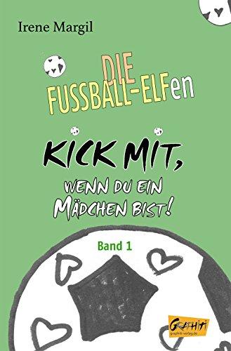 Die Fußball-Elfen - Band 1: Kick mit, wenn du ein Mädchen bist!