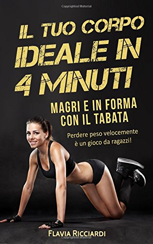 Il tuo corpo ideale in 4 minuti: Magri e in forma con il Tabata - Perdere peso velocemente è un gioco da ragazzi!