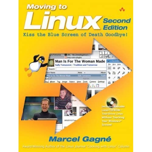 Moving to Linux, Second Edition: Kiss the Blue Screen of Death Goodbye! (2nd Edition) by Marcel Gagné (2005-08-11)