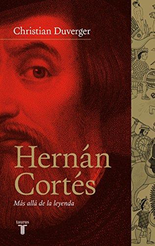 Hernán Cortés. Más allá de la leyenda.