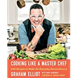 Cooking Like a Master Chef: 100 Recipes to Make the Everyday Extraordinary (English Edition)