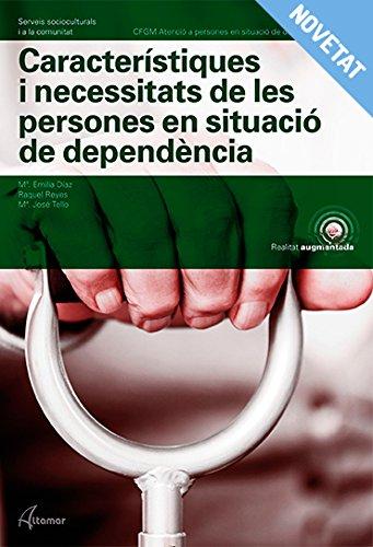 Característiques i necessitats de persones en situació de dependència. Nova edició (CFGM ATENCIÓ A PERSONES EN SITUACIÓ DE DEPENDÈNCIA) por R. Reyes, M. J. Tello M. E. Díaz