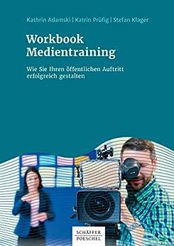Workbook Medientraining: Wie Sie Ihren öffentlichen Auftritt erfolgreich gestalten