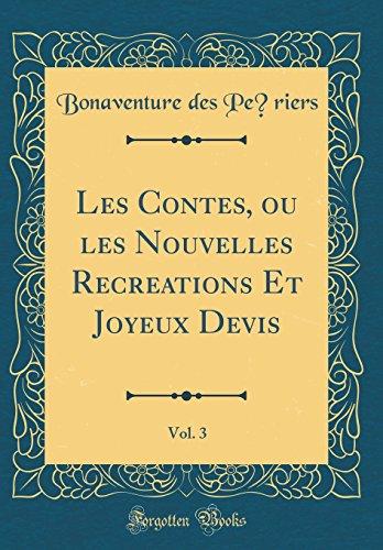 Les Contes, Ou Les Nouvelles Recreations Et Joyeux Devis, Vol. 3 (Classic Reprint) par Bonaventure Des Periers