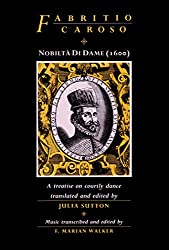 Nobiltà di dame: A Treatise on Courtly Dance, Together with the Choreography and Music of 49 Dances