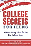 College Secrets for Teens: Money Saving Ideas for the Pre-College Years Paperback October 4, 2014