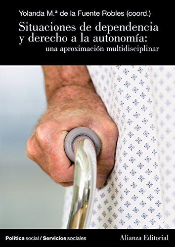 Situaciones de dependencia y derecho a la autonomía (El Libro Universitario - Manuales) por Yolanda M.ª de la Fuente Robles