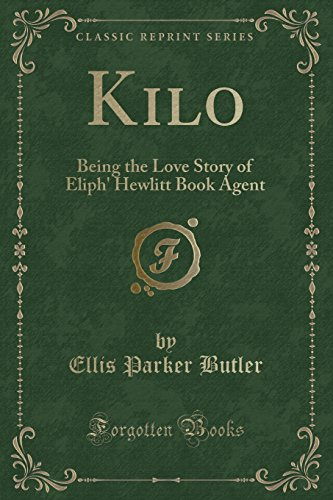 Kilo: Being the Love Story of Eliph' Hewlitt Book Agent (Classic Reprint)