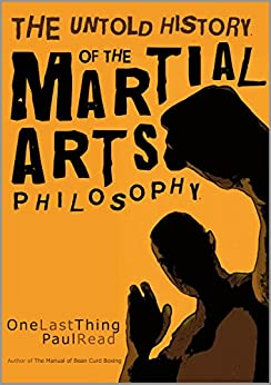One Last Thing: The Untold History Of The Martial Arts Philosophy by [Read, Paul]