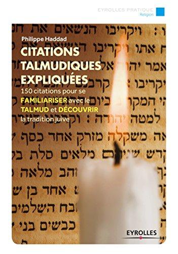 Citations talmudiques expliquées: 150 citations pour se familiariser avec le talmud et découvrir la tradition juive