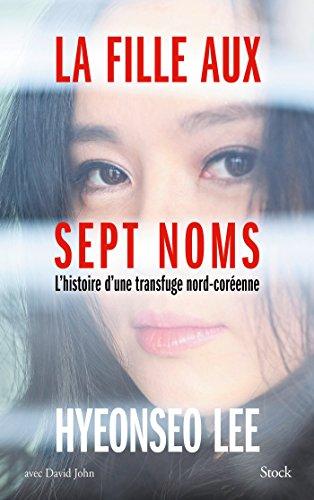 La fille aux sept noms : L'histoire d'une transfuge nord-coréenne