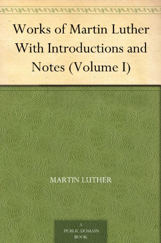 works-of-martin-luther-with-introductions-and-notes-volume-i-english-edition