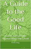 A Guide to the Good Life: How to Interpret the Nicomachean Ethics Book
