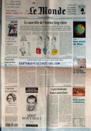 MONDE (LE) [No 17306] du 15/09/2000 - SYDNEY 2000 - LE GUIDE DES JEUX OLYMPIQUES +¼ PRISON FERME POUR JOSE BOVE +¼ L'IMPERATRICE DE LA GUADELOUPE - LUCETTE MICHAUX-CHEVRY +¼ LE CASSE TETE DE L'ESSENCE TROP CHERE +¼ LAURENT FABIUS TOMBE LA CRAVATE ET OUVRE LE BAL A BERCY PAR VIRGINIE MALINGRE +¼ ANTOINE AUDOUARD - ADIEU MON UNIQUE +¼ LE PSYCHODRAME FRANCO AUTRICHIEN PAR JOELLE STOLZ +¼ SCIENCE - UNE ENVIE DE MARS +¼ AGROALIMENTAIRE - LE SCANDALE DU LAIT FRELATE +¼ EXPOSITION - PHIL