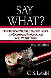 Say What? Second Edition: The Fiction Writer's Handy Guide to Grammar, Punctuation, and Word Usage (English Edition)