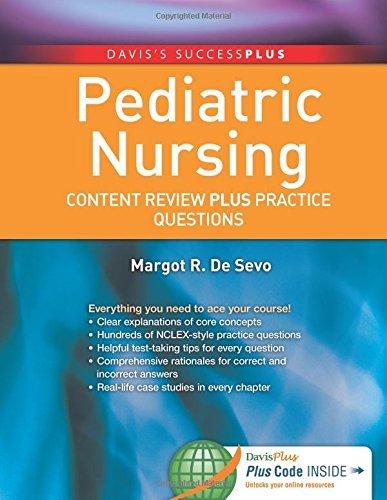 Pediatric Nursing: Content Review PLUS Practice Questions (Davis's Success Plus) by Margot R. De Sevo PhD LCCE IBCLC RNC (2014-09-12)