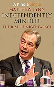 Independently Minded: The Rise of Nigel Farage (Kindle Single)