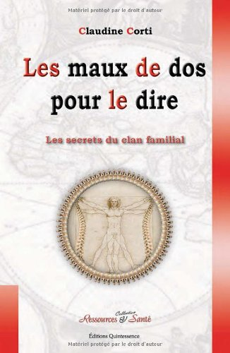 Les secrets du clan familial : Volume 3, Les maux de dos pour le dire : et si votre squelette se mettait à parler pour dévoiler vos secrets les plus cachés por Claudine Corti
