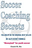 Soccer Coaching Secrets: Dr. Alo's coaching secrets revealed! (English Edition)