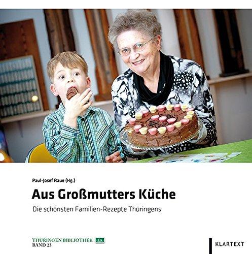 Aus Großmutters Küche: Die schönsten Familien-Rezepte Thüringens (Thüringen Bibliothek)