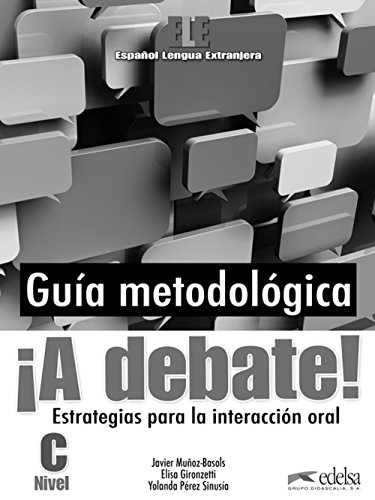 ¡A debate! Guía metodológica del profesor (Métodos - Jóvenes Y Adultos - A Debate - Nivel C1-C2) por Javier Muñoz-Basols