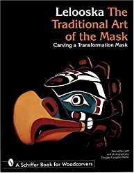 TRADITIONAL ART OF THE MASK: Carving a Transformation Mask (Schiffer Book for Woodcarvers)