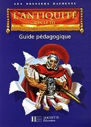 L'Antiquité, Cycle 3 : Guide pédagogique