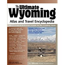 The Ultimate Wyoming Atlas and Travel Encyclopedia: The Essential Travel Guide to the Cowboy State
