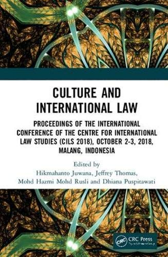 Culture and International Law: Proceedings of the International Conference of the Centre for International Law Studies (CILS 2018), October 2-3, 2018, Malang, Indonesia di Hikmahanto Juwana,Jeffrey Thomas,Mohd Hazmi Mohd Rusli,Dhiana Puspitawati