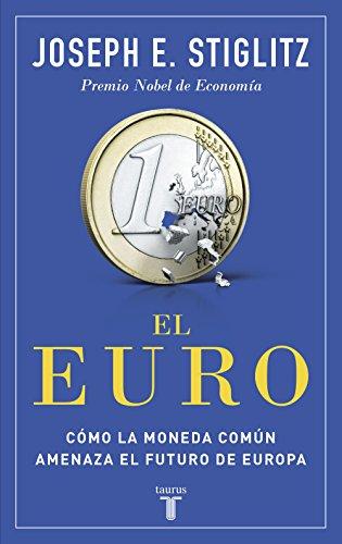 EL EURO: COMO LA MONEDA COMUN AMENAZA EL FUTURO DE EUROPA