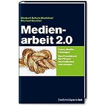 Medienarbeit 2.0: Cross-Media-Lösungen. Das Praxisbuch für PR und Journalismus von morgen