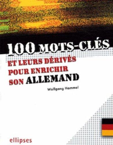 100 mots-cls et leurs drivs pour enrichir son allemand